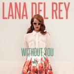 拉娜德芮 Lana Del Rey : Without You 少了你,我失去活著的理由