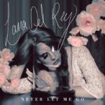拉娜德芮 Lana Del Rey : Never Let Me Go 若你真心愛我,就別讓我走
